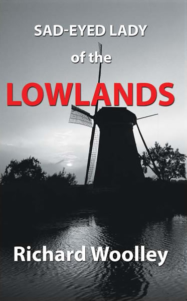Richard Woolley's novel Sad-Eyed Lady of the Lowlands front cover